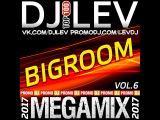 DJ LEV - BIGROOM 6 (MEGAMIX 2017)