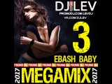 DJ LEV - EBASH BABY 3 (MEGAMIX 2017)
