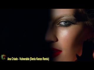 ♛♫★Ana Criado - Vulnerable (Denis Kenzo Remix)★♫♛