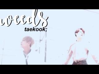 Taekook; weeds
