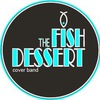 FISH DESSERT cover-band