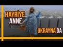 Hayriye Anne Ukrayna'da Hayrettin