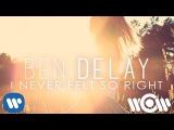 Ben Delay - I Never Felt So Right  Official Lyric Video