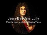 Jean Baptiste Lully (1632-1687) - Marche pour la c