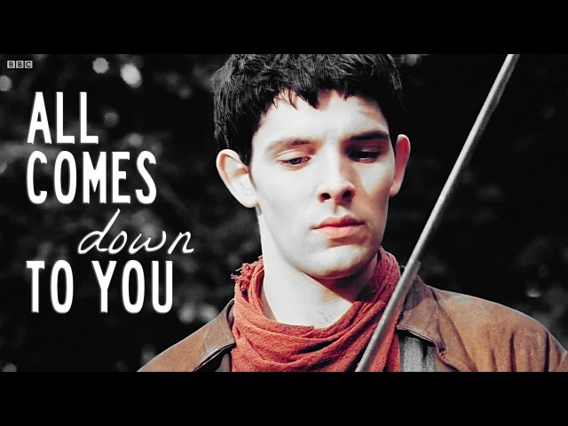 Merlin Arthur   All comes down to you