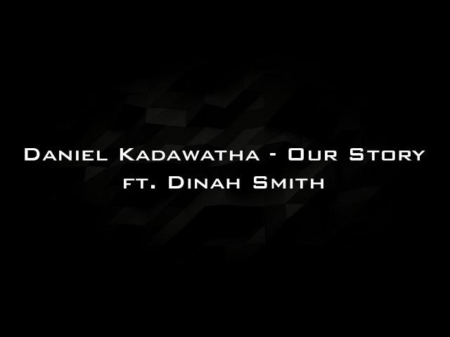 Daniel Kadawatha Our Story ft Dinah Smith