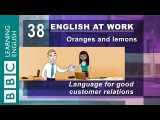 Good customer relations - 38 - English at Work shows you how to keep your customers happy