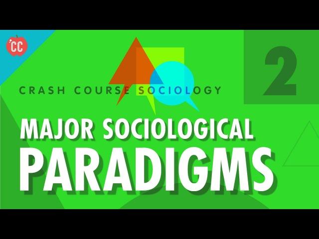 Major Sociological Paradigms: Crash Course Sociology 2
