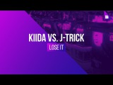 KIIDA &amp J-Trick - Lose It