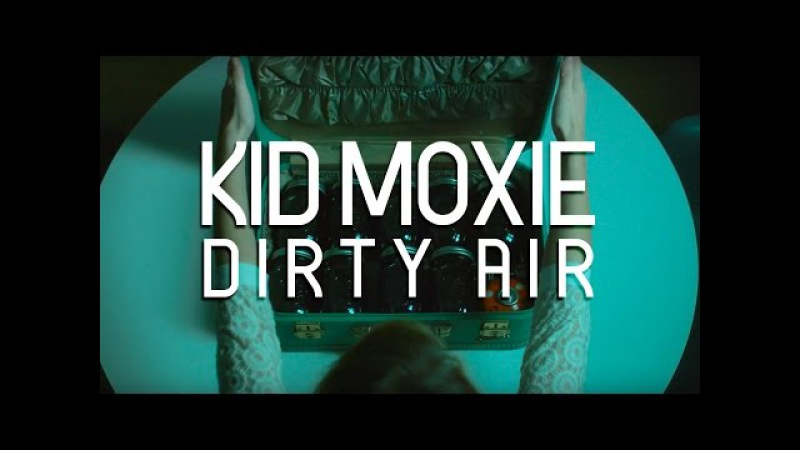 Kid Moxie - Dirty Air (Official Video)