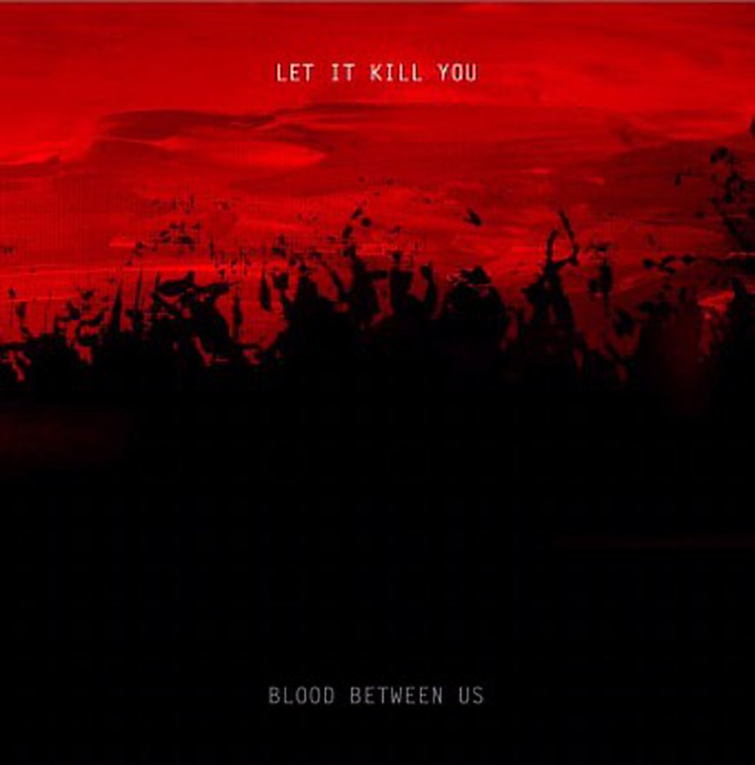 Blood Between Us - Let It Kill You [EP] (2017)