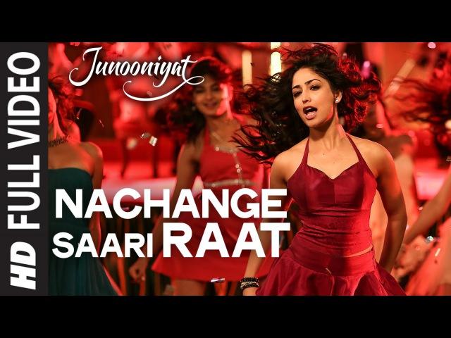 Nachange Saari Raat Full Video Song JUNOONIYAT Pulkit Samrat Yami Gautam T Series