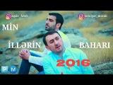 Aqsin Fateh &amp Sehriyar Mecidi - Min illerin Bahari Yeni 2017 Klip