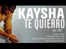 Kaysha - Te Quierro (feat. Vibe) [Official Audio]