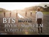 FULLENG SUB BTS Trilogy - HYYH Movie (Short Film) COMPLETE VER.