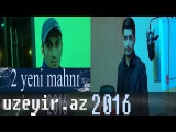 İki Yeni Mahni ( 2016 Audio Anons ) Uzeyir Production Official ( kanalimizda )