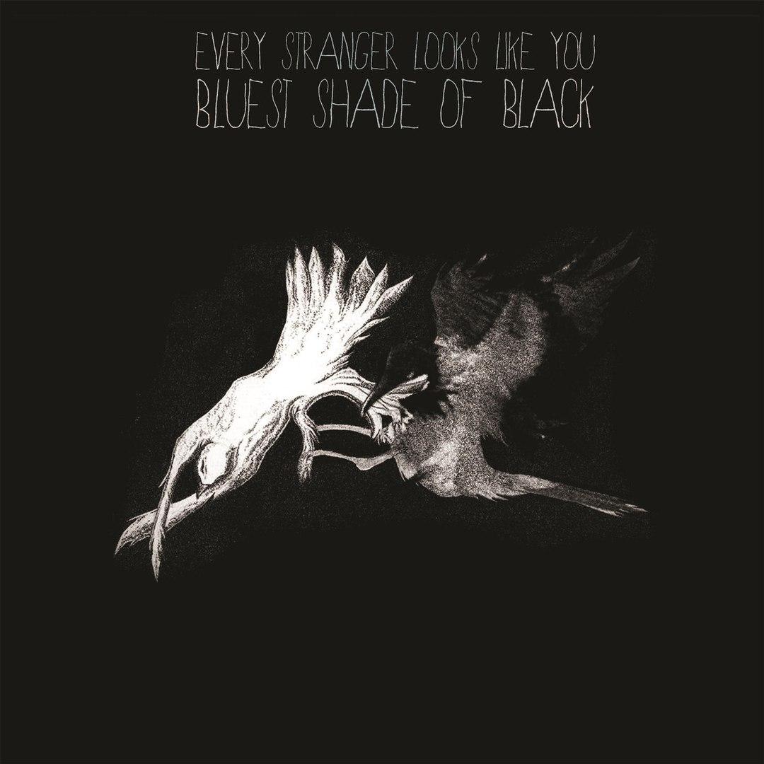 Every Stranger Looks Like You - Bluest Shade Of Black (2017)