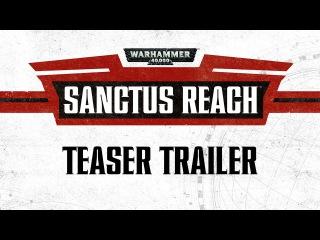 Warhammer 40,000: Sanctus Reach - Teaser Trailer