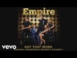 Empire Cast - Got That Work (Audio) ft. Yazz