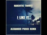 Narcotic Thrust  I Like It (Alexander Pierce Remix) Italo Disco New Generation