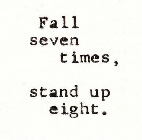 - Упади семь раз, поднимись в восьмой.