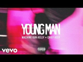 Machine Gun Kelly (MGK) - Young Man (ft. Chief Keef)