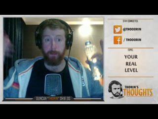 Thorin's Thoughts - Your Real Level