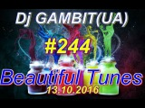 Dj GAMBIT(UA) – Beautiful Tunes #244 (October 2016 Radio)[13.10.2016]