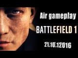 Battlefield 1.Air gameplay.Battlefield 1 - Воздушный геймплей