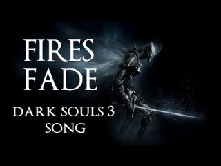 DARK SOULS 3 SONG: Fires Fade by Miracle Of Sound ft Sharm