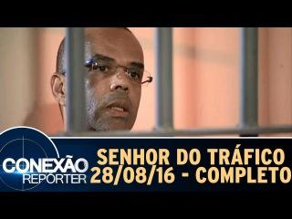 Conexão Repórter (28/08/16) - O Senhor do Tráfico - Completo