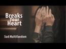 ▶ Sad Multifandom | Breaks your heart