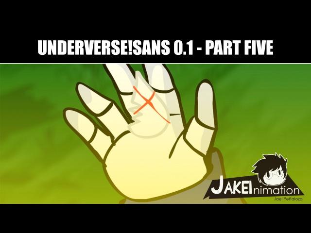 UNDERVERSE!SANS 0.1 - Part 5 [Jakeinimation]