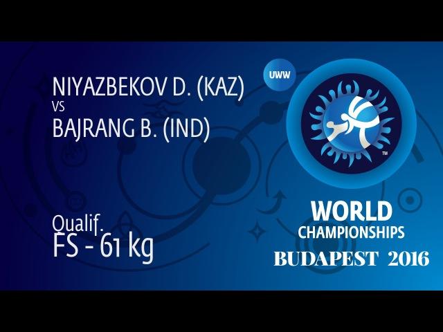 Qual. FS - 61 kg: B. BAJRANG (IND) df. D. NIYAZBEKOV (KAZ), 12-3