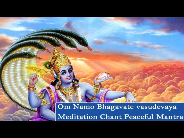 Om Namo Bhagavate vasudevaya Meditation Chant Peaceful Mantra