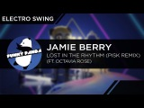 ElectroSWING Jamie Berry feat. Octavia Rose - Lost In The Rhythm (PiSk Remix)