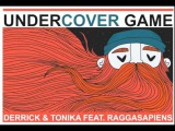 Derrick + Tonika feat. RAGGASAPIENS Undercover Game