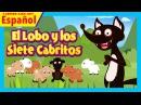El Lobo y los Siete Cabritos - historias español El lobo y la historia de siete cabritas completa