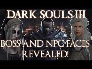 Dark Souls 3 ► NPCs and BOSSES Faces! (UNMASKED)