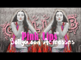 Bollywood Actresses Collab ♥ - PINK LIPS - ♥