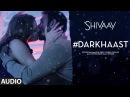 DARKHAAST Full Audio Song SHIVAAY Arijit Singh Sunidhi Chauhan Ajay Devgn T Series