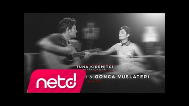 Tuna Kiremitçi Gonca Vuslateri - Sana Dair (Tuna Kiremitçi ve Arkadaşları)