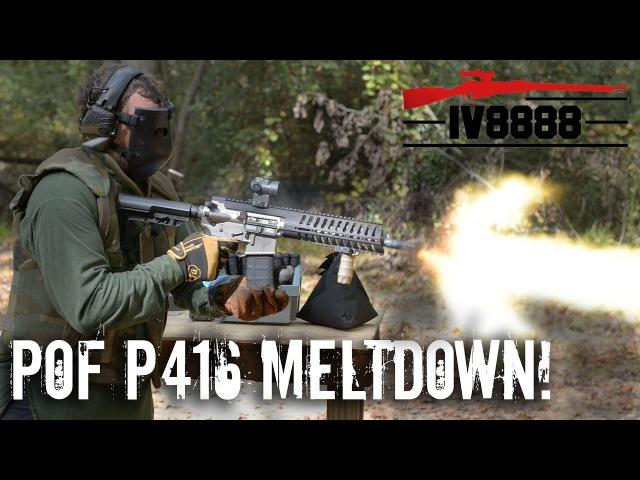 POF P416 MELTDOWN!
