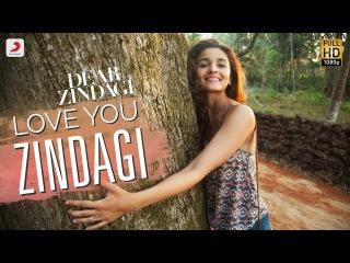 Love You Zindagi - Dear Zindagi   Gauri Shinde   Alia   Shah Rukh   Amit   Kausar M   Jasleen R