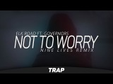 Elk Road ft. Governors - Not To Worry (NINE LIVES Remix)