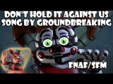 Dont Hold It Against Us By Groundbreaking [FNAF][SONG][SFM]