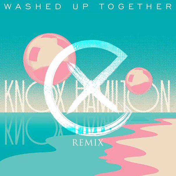 Knox Hamilton - Washed Up Together (Xan Griffin Remix)