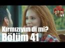 Kiralık Aşk 41 Bölüm Kırmızıyım Di mi