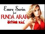 Emre Serin feat. Funda Arar - Gitme Kal - Dailymotion video