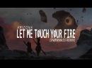 A R I Z O N A - Let Me Touch Your Fire (Snowmass Remix)